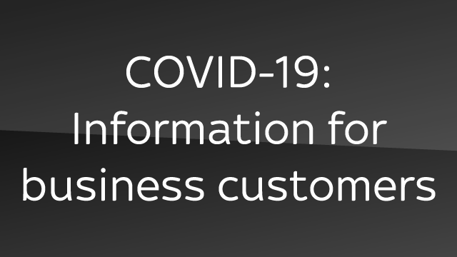COVID-19: Information for business customers
