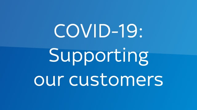 COVID-19 Supporting our customers