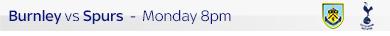 Burnley vs Spurs - Monday